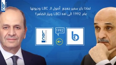 REPORT: This is why Geagea sold LBC and its debts